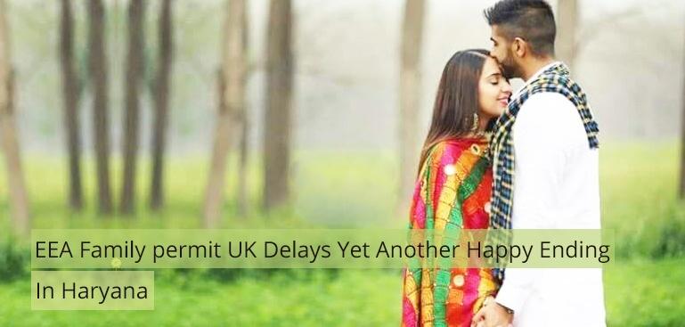 EEA Family permit UK delays yet another happy ending in Haryana