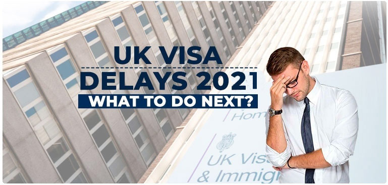 UK Visa delays 2021